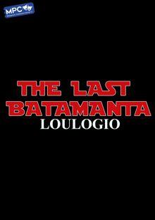 The Last Batamanta - Loulogio